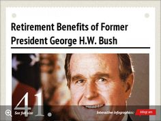 Infographic - Retirement Benefits of Former President George HW Bush