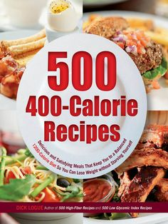 e-book:   500 400-Calorie Recipes  Delicious and Satisfying Meals That Keep You to a Balanced 1200-Calorie Diet So You Can Lose Weight Without Starving Yourself  by Dick Logue