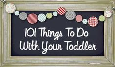 101 Things To Do With Your Toddler — Counting On Me