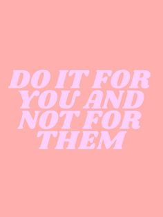 do it for you and not for them Art Print by type angel - X-Small Motivacional Quotes, Cute Quotes, Words Quotes, Best Quotes, Sayings, Pink Quotes, Framed Quotes, Collage Mural, Bedroom Wall Collage
