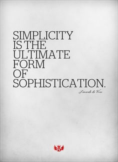 """Simplicity is the ultimate form of sophistication."" Leonardo da Vinci"