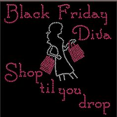Are you a Black Friday Diva???  Rhinestone Shirt!!! Regular cut t-shirt sizes small- extra large $25.00, On a ladies cut t-shirt $30.00, on a long sleeve tee shirt or sweat shirt $35.00. Add an additional $5.00 for plus sizes. Shipping $5.00 first item, additional items $2.50 www.facebook.com/beachbumzbazaars