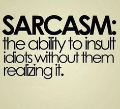 I'm actually starting to limit my sarcastic remarks, due to the sensitiveness of my friends... *sigh*