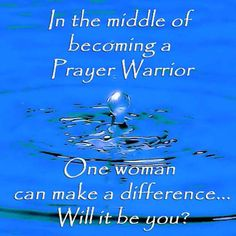 In the middle of being a Prayer Warrior…