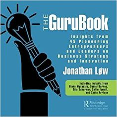Amazon.com: The GuruBook: Insights from 45 Pioneering Entrepreneurs and Leaders on Business Strategy and Innovation (9781138566439): Jonathan Løw: Books