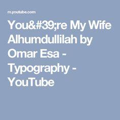You're My Wife Alhumdullilah by Omar Esa - Typography - YouTube