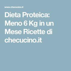 Dieta Proteica: Meno 6 Kg in un Mese Ricette di checucino.it