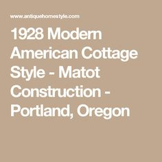 1928 Modern American Cottage Style - Matot Construction - Portland, Oregon