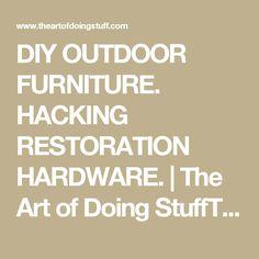 DIY OUTDOOR FURNITURE. HACKING RESTORATION HARDWARE. | The Art of Doing StuffThe Art of Doing Stuff