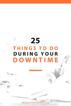Things To Do During Downtime | ProductiveandFree.com