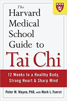 The Harvard Medical School Guide to Tai Chi: 12 Weeks to a Healthy Body, Strong Heart, and Sharp Mind (Harvard Health Publications): Peter Wayne: 8601200644616: Amazon.com: Books