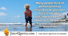 """Many people think of perfectionism as striving to be your best, but it is not about self-improvement; it's about earning approval and acceptance. Like You Quotes, Self Love Quotes, Daily Quotes, Post Quotes, Jokes Quotes, Acceptance Quotes, Brene Brown, Marcel, Be Yourself Quotes"