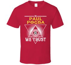In Paul Pogba We Trust Manchester United Soccer Player T Shirt