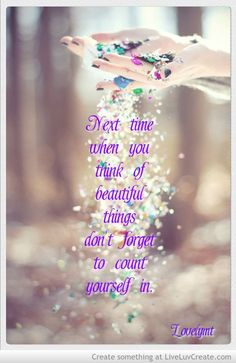 saying 'next time you think of beautiful things, don't forget to count yourself in - Google Search