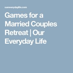 Games for a Married Couples Retreat | Our Everyday Life