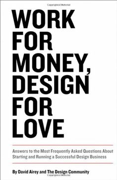 Read Online Work for Money, Design for Love: Answers to the Most Frequently Asked Questions About Starting and Running a Successful Design Business (Voices That Matter), Author David Airey Logo Design Love, Web Design, Book Design, Lettering, Grafik Design, Graphic Design Inspiration, Graphic Design Quotes, Quote Design, Business Quotes