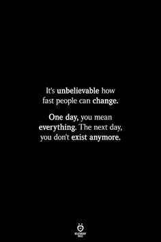 It's unbelievable how fast people can change. The next day, you don't exist anymore. # It's Unbelievable How Fast People Can Change Fake Love Quotes, People Change Quotes, Love Quotes For Boyfriend Romantic, Lesbian Love Quotes, People Can Change, Islamic Love Quotes, Love Quotes For Her, People Are Mean, Quotes About People