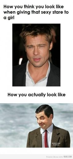 Hehe (: Although if some guy was staring at me like Brad Pitt is doing in this I'd be just as weirded out as if I was getting the Mr. Bean stare.