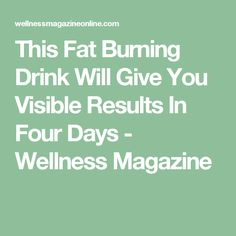 This Fat Burning Drink Will Give You Visible Results In Four Days - Wellness Magazine