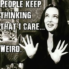 That's what normal people do. They... 'care'.