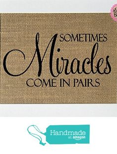 "Burlap sign 8x10 ""Sometimes Miracles Come In Pairs"" -Rustic Country Shabby Chic Vintage Decor Sign / Love House Sign / Baby Girl / Baby Boy / Nursery / Twins/ Twins Announcement / Nursery / New Born / from Lace & Burlap Shop https://www.amazon.com/dp/B01NC2ZS19/ref=hnd_sw_r_pi_dp_Byk.ybAN2WNZD #handmadeatamazon"