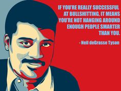 """If you're really successful at bullshitting..."" -Neil deGrasse Tyson"
