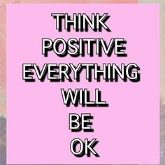 Just think positive