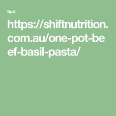 https://shiftnutrition.com.au/one-pot-beef-basil-pasta/