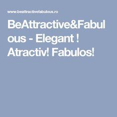 BeAttractive&Fabulous - Elegant ! Atractiv! Fabulos!