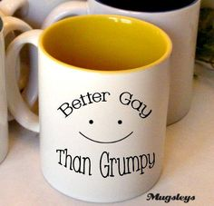 Better Gay Than Grumpy Coffee Mug funny wedding gift or for best friend birthday, funny mugs on Etsy, $10.50. I have the most perfect person to give this too ; uncle in-law love❤️