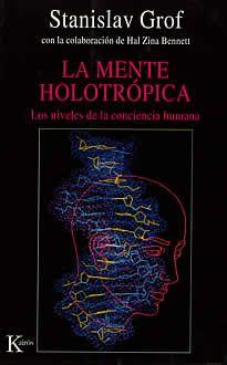 La mente holotrópica de Stanislav Grof editado por Kairós.En La mente holotrópica, el descubrimiento de Grof de los tres niveles de la conciencia humana- el perinatal el biográfico y el transpersonal- es conducido hasta sus consecuencias más prácticas. Se trata de que la totalidad de la historia de nuestra personalida pueda aflorar a la conciencia y re-esperimentarse. Se trata de alcanzar una transformación profunda y inimaginables en la psicología tradicional.