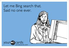 RIGHT?!  I chuckle every time I see that Bing vs. Google commercial where they try and prove that people prefer Bing.  Sir.  Get your life and stop these lies! {r}