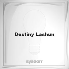 Destiny Lashun: Page about Destiny Lashun #member #website #sysoon #about