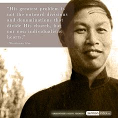 """His greatest problem is not the outward divisions and denominations that divide His church, but our own individualistic hearts."" - Watchman Nee #denominations #divisions #individualism"