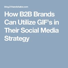 How B2B Brands Can Utilize GIF's in Their Social Media Strategy