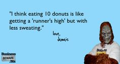 """""""Eating 10 donuts is equal to getting a runner's high but with less sweating."""" #humor"""