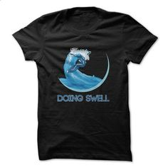 Doing Swell Surfing Funny Shirt  - #pink hoodie #graphic hoodies. PURCHASE NOW => https://www.sunfrog.com/Funny/Doing-Swell-Surfing-Funny-Shirt-.html?60505