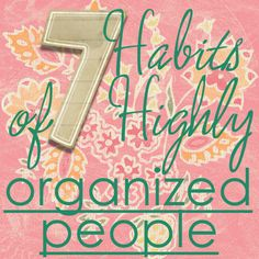 HomeSpunThreads: 7 Habits of Highly Organized People