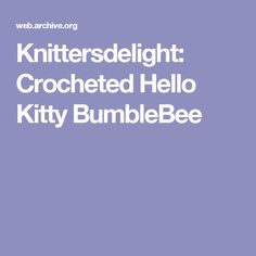 Knittersdelight: Crocheted Hello Kitty BumbleBee