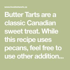 Butter Tarts are a classic Canadian sweet treat. While this recipe uses pecans, feel free to use other additions in place of the pecans such as raisins, walnut pieces or leave the butter tarts plain.You might also like these Great Canadian Butter Tart Recipes