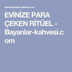 EVİNİZE PARA ÇEKEN RİTÜEL - Bayanlar-kahvesi.com