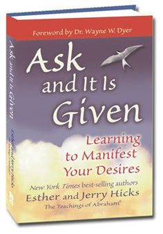 Ask and It Is Given - Esther and Jerry Hicks. If you'd like to learn about the teachings of Abraham, this is the place to start.