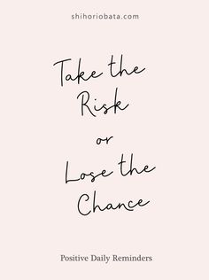 Take the risk or lose the chance // Quotes about life, inspirational quotes, motivational quotes, daily reminder Quotes 61 Simple Daily Reminders for a Happy Life Risk Quotes, Taking Chances Quotes, Daily Quotes, Words Quotes, Me Quotes, Quotes About Risk, Quotes About Style, Quotes About Losing Yourself, Quotes About Taking Risks