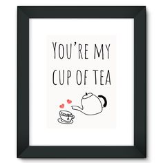 'You're my cup of tea' Framed Fine Art Print