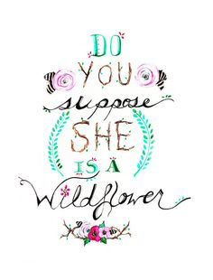 Do You Suppose She's A Wildflower? Alice In Wonderland Quote Print of Original Watercolor Illustration