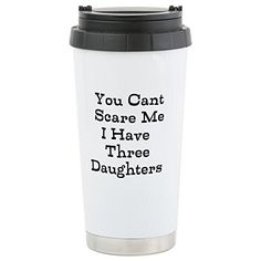 CafePress - You Cant Scare Me I Have Three Daughters Travel Mu - Stainless Steel Travel Mug, Insulated 16 oz. Coffee Tumbler >>> You can get additional details at the image link.