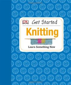 Get Started: Knitting: Susie Johns: 9781465401977: Amazon.com: Books