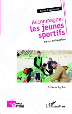 Gourmelen Bernard. - Accompagner les jeunes sportifs : manuel pédagogique - L'Harmattan, 2014. http://nantilus.univ-nantes.fr/vufind/Record/ELC2421971
