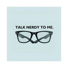FFFFOUND! | 9GAG - Talk Nerdy To Me ❤ liked on Polyvore featuring quotes, random, backgrounds, text and words