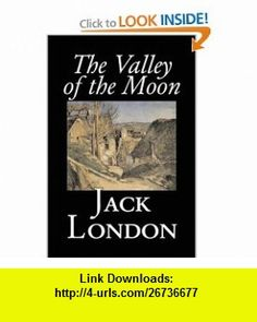 The Valley of the Moon (9781603120784) Jack London , ISBN-10: 1603120785  , ISBN-13: 978-1603120784 ,  , tutorials , pdf , ebook , torrent , downloads , rapidshare , filesonic , hotfile , megaupload , fileserve